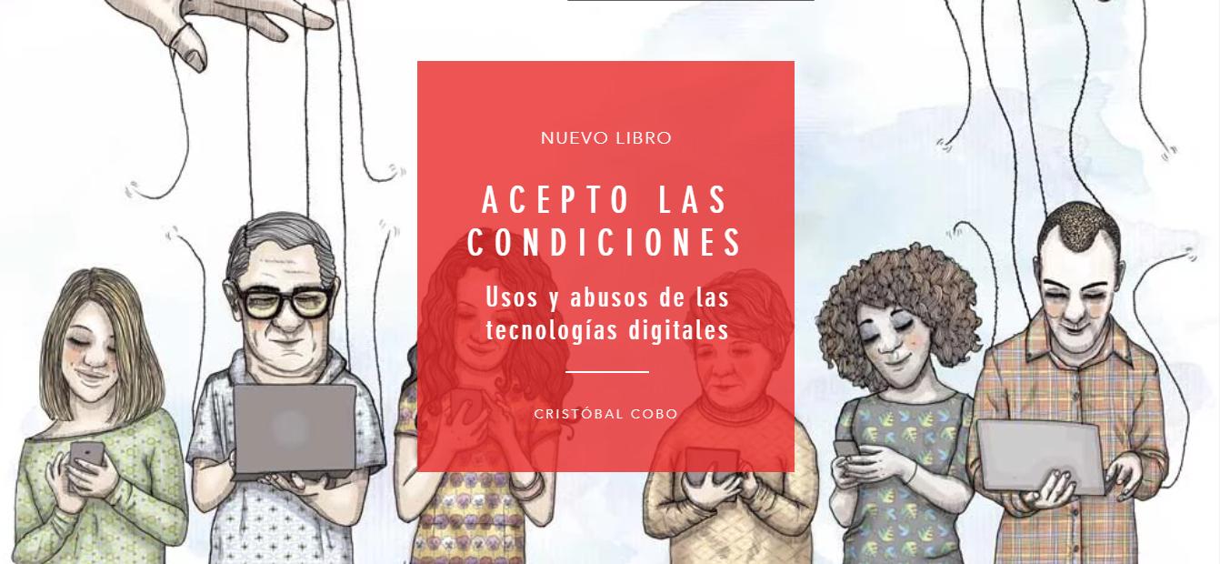'Acepto las condiciones: Usos y abusos de las tecnologías', libro del chileno Cristóbal Cobo
